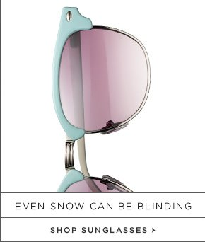 EVEN SNOW CAN BE BLINDING SHOP SUNGLASSES