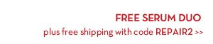 FREE SERUM DUO plus free shipping with code REPAIR2.