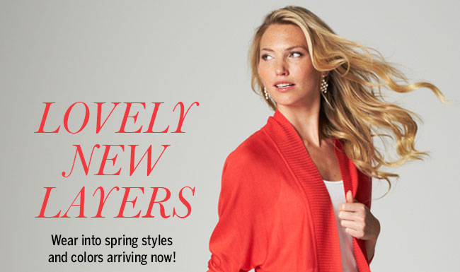 Lovely New Layers. Wear into spring styles and colors arriving now!
