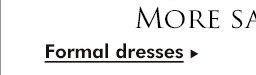 More sale dresses Formal dresses >>