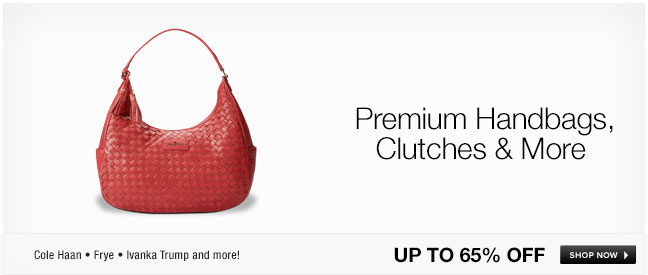 Premium Handbags, Clutches and More