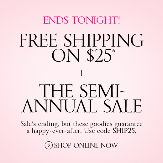 Ends Tonight! Free Shipping on $25 + The Semi-Annual Sale