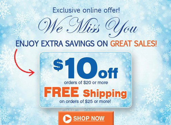 $10 OFF ORDERS OF $20 OR MORE PLUS FREE SHIPPING ON ORDERS OF $25 OR MORE