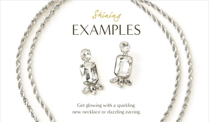 Shining EXAMPLES | Get glowing with a sparkling new necklace or dazzling earring.
