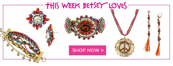 This Week Betsey Loves - Shop Now