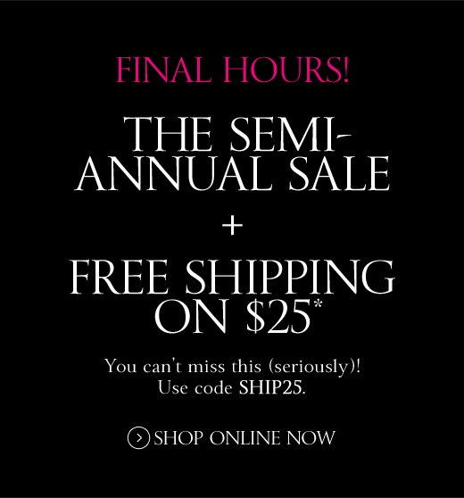 Final Hours! The Semi-Annual Sale + Free Shipping on $25