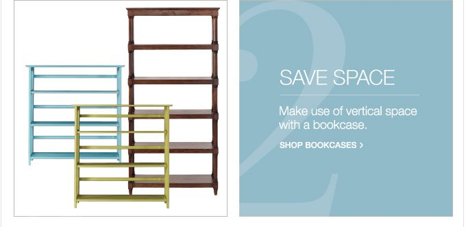 Save Space | Make use of vertical space with a bookcase.  Shop Bookcases >