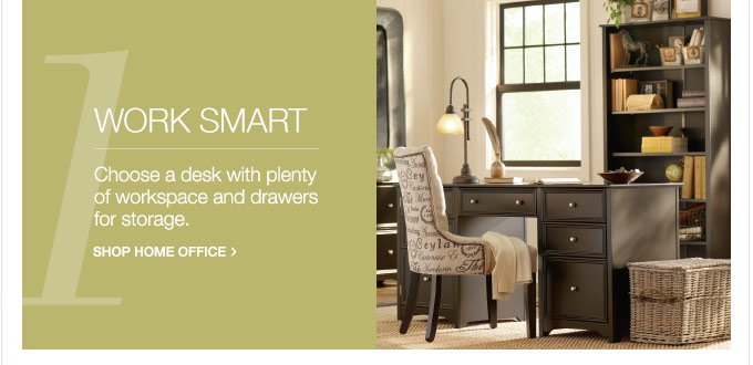 Work Smart | Choose a desk with plenty of workspace and drawers for storage. Shop Home Office >
