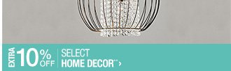 Extra 10% off Select Home Decor**