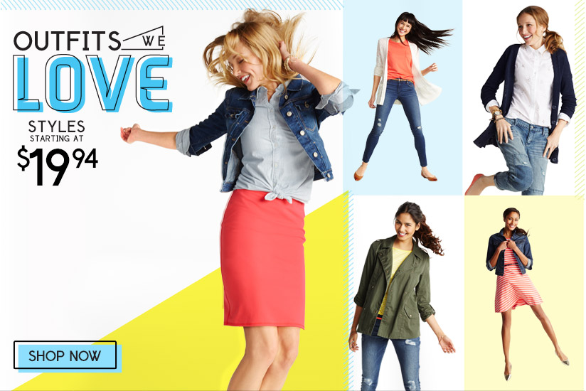 OUTFITS WE LOVE   STYLES STARTING AT $19.94  SHOP NOW