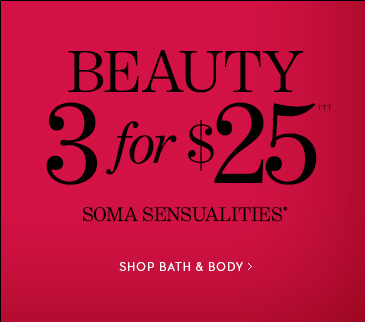 BEAUTY 3 for $25†††.   Soma Sensualities.  SHOP BATH & BODY