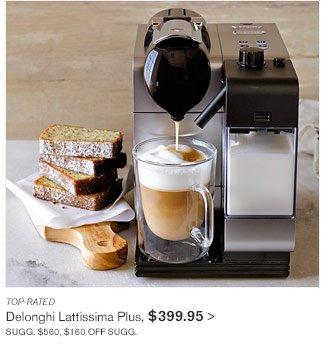 TOP-RATED - Delonghi Lattissima Plus, $399.95 - SUGG. $560, $160 OFF SUGG.