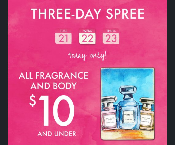 THREE-DAY SPREE ALL FRAGRANCE AND BODY $10 AND UNDER