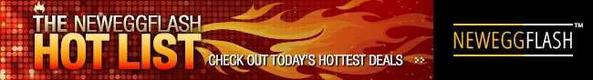 The NeweggFlash Hot list - check out today's hottest deals