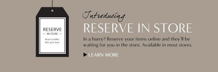 Introducing RESERVE IN STORE   LEARN MORE