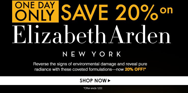 ONE DAY ONLY Save 20% on Elizabeth Arden Reverse the signs of environmental damage and reveal  pure radiance with these coveted formulations—now 20% off!Shop Now>>