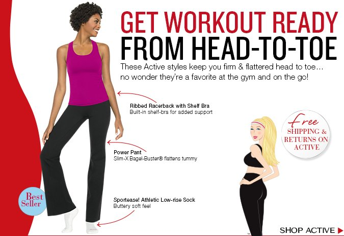 Get Workout Ready from Head-to-Toe. These Active styles keep you firm & flattered head to toe…no wonder they're a favorite at the gym and on the go! Shop Active!
