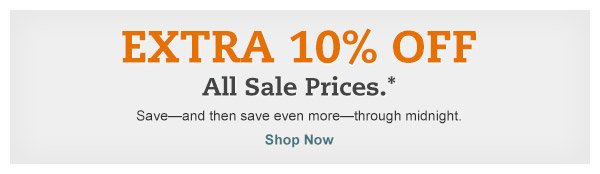 Extra 10% OFF All Sale Prices.* Save-and then save even more-through midnight. Shop Now