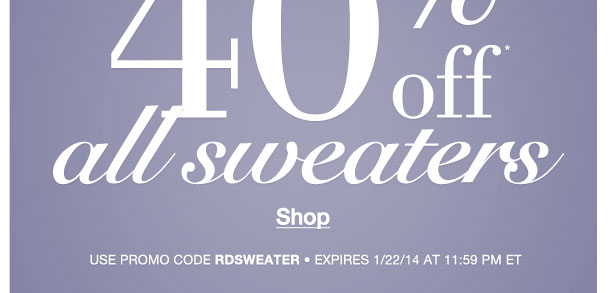 Flash Sale! Offer ends tonight! Take an Extra 40% off all sweaters! Use RDSWEATER