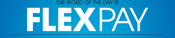 THE WORD OF THE DAY IS FLEXPAY