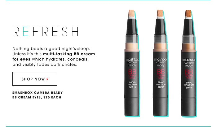 REFRESH Nothing beats a good nightâ??s sleep. Unless it's this multi-tasking BB cream for eyes which hydrates, conceals, and visibly fades dark circles. Smashbox Camera Ready BB Eye Cream, $25 SHOP NOW