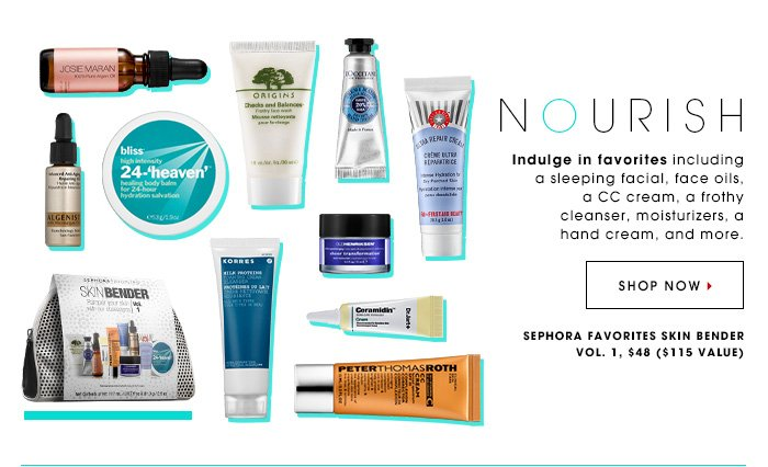 NOURISH. Indulge in favorites including a sleeping facial, face oils, a CC cream, a frothy cleanser, moisturizers, a hand cream, and more. Sephora Favorites SkinBender, $48, ($115 value) SHOP NOW