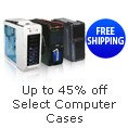 up to 45 percent off select computer cases.