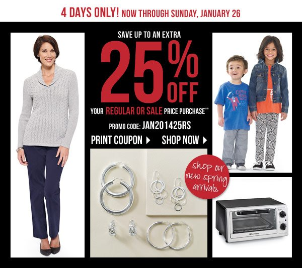 4 DAYS ONLY! Now through Sunday, January 26 Save up to an extra 25%  off your regular and sale price purchase** Promo code: JAN201425RS