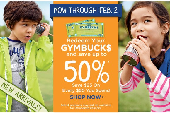 Now through Feb. 2. Redeem your gymbucks and save up to 50%(2). Save $25 on every $50 you spend. Shop Now. Select products may not be available for immediate delivery.