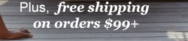 Plus, free shipping on orders $99+