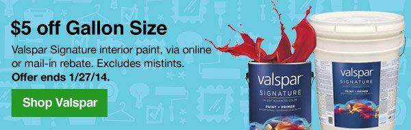 $5 off Gallon Size Valspar Signature interior paint, via online or mail-in rebate. Excludes mistints. Offer ends 1/27/14. Shop Valspar.
