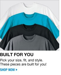 built for you - pick your size, fit, and style. these pieces are built for you - shop now