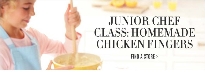 JUNIOR CHEF CLASS: HOMEMADE CHICKEN FINGERS -- FIND A STORE