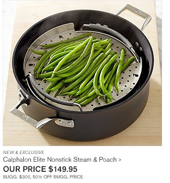 NEW & EXCLUSIVE - Calphalon Elite Nonstick Steam & Poach - OUR PRICE $149.95 - SUGG. $300, 50% OFF SUGG. PRICE