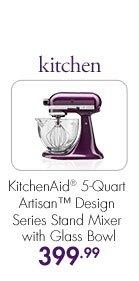 kitchen  KitchenAid® 5-Quart Artisan™ Design Series Stand Mixer with Glass Bowl  399.99
