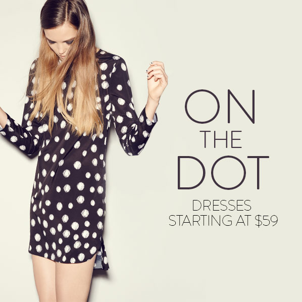 ON THE DOT - DRESSES STARTING AT $59