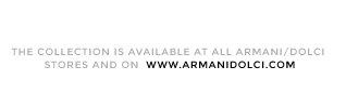 The collection is available at all Armani/Dolci stores and on  www.armanidolci.com