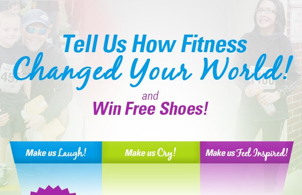 Tell Us How Fitness Changed Your World and Win Free Shoes.