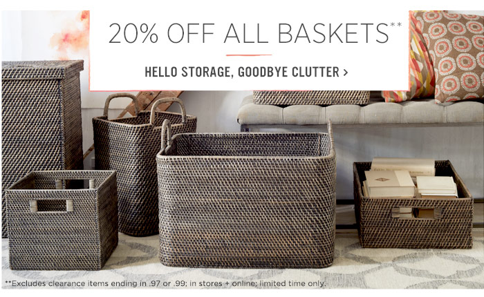 20% Off All Baskets**. Hello storage, goodbye clutter