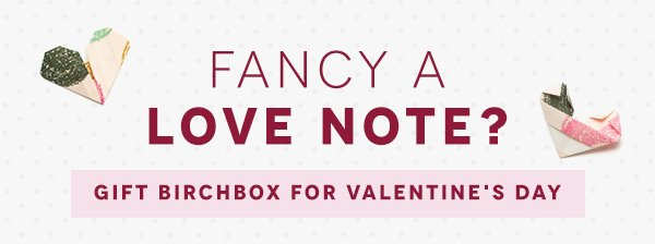 Fancy a Love Note? Gift Birchbox for Valentine's Day