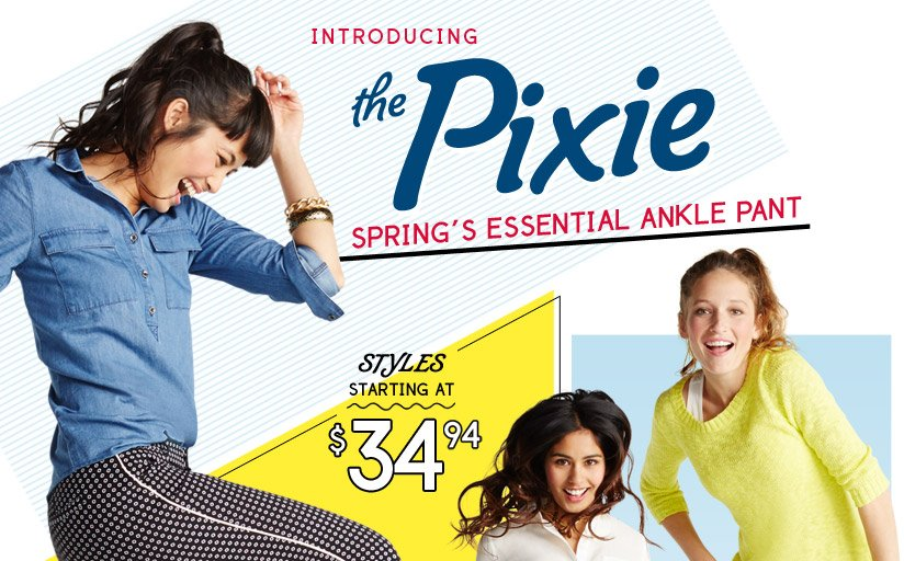 INTRODUCING the Pixie | SPRING'S ESSENTIAL ANKLE PANT | STYLES STARTING AT $34.94