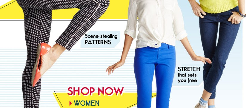 Scene-stealing PATTERNS | STRETCH that sets you free | SHOP NOW | WOMEN