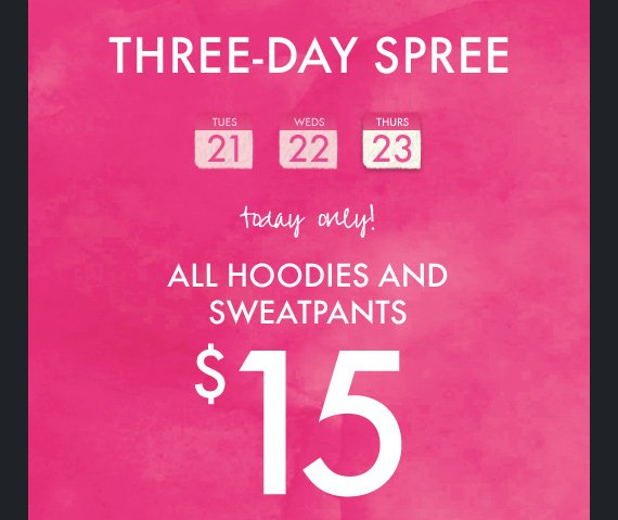 THREE–DAY SPREE | today only! | ALL HOODIES AND SWEATPANTS $15