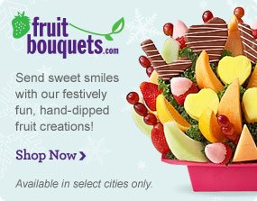 Fruit Bouquets.com Show her your sweet side. Send a fresh, hand-dipped fruit creation! Shop Now Available in select cities only