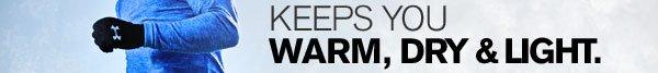 KEEPS YOU WARM, DRY & LIGHT.