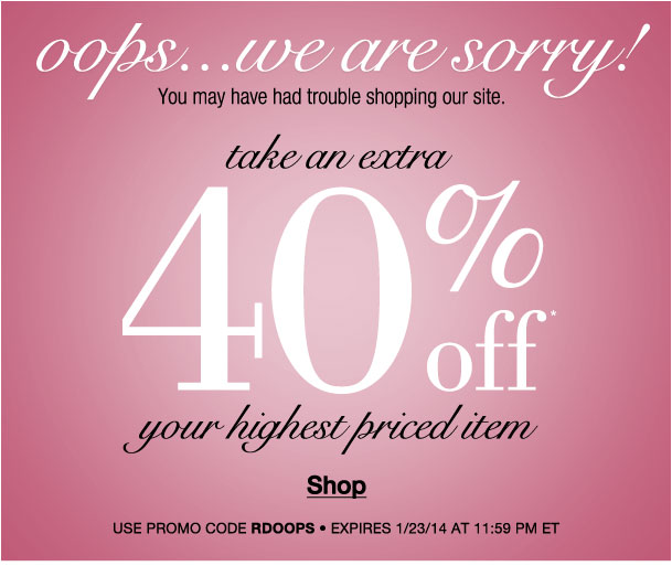 We are sorry! Take an Extra 40% off your highest priced item! Use RDOOPS