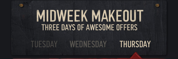 MIDWEEK MAKEOUT THREE DAYS OF AWESOME OFFERS
