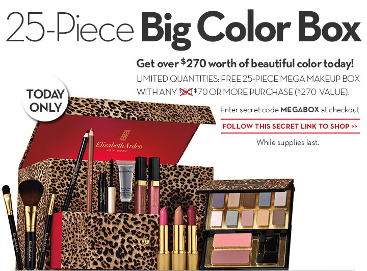 25 - Piece Big Color Box. Get over $270 worth of beautiful color today! LIMITED QUANTITIES: FREE 25-PIECE MEGA MAKEUP BOX WITH ANY $70 OR MORE PURCHASE ($270 VALUE). Enter secret code MEGABOX at checkout. FOLLOW THIS SECRET LINK TO SHOP. While supplies last.