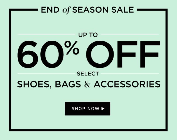 End of Season Sale | Up to 60% Off select Shoes, Bags and Accessories. Shop Now