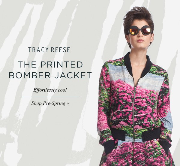 THE PRINTED BOMBER JACKET. Effortlessly cool. Shop Pre-Spring.